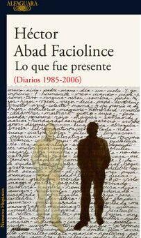 LO QUE FUE PRESENTE (DIARIOS 1985-2006)