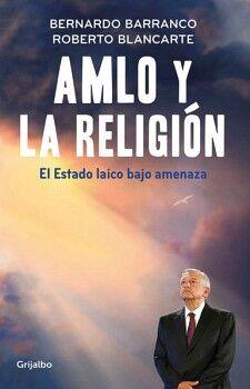 AMLO Y LA RELIGION -EL ESTADO LAICO BAJO AMENAZA-