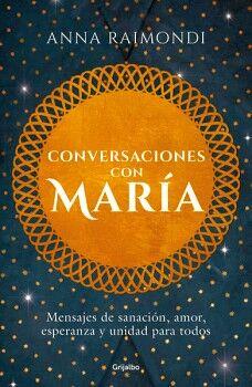 CONVERSACIONES CON MARIA -MENSAJES DE SANACION, AMOR, ESPERANZA-