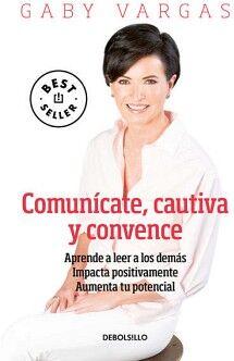 COMUNICATE, CAUTIVA Y CONVENCE -APRENDE A LEER- (DEBOLSILLO)