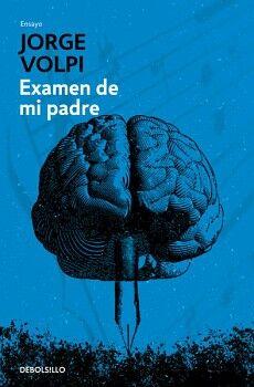 EXAMEN DE MI PADRE                   (DEBOLSILLO/ENSAYO)