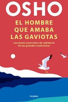 HOMBRE QUE AMABA LAS GAVIOTAS, EL -LECCIONES ESENCIALES-