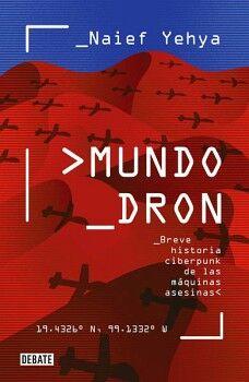 MUNDO DRON -BREVE HISTORIA CIBERPUNK DE LAS MAQUINAS ASESINAS-