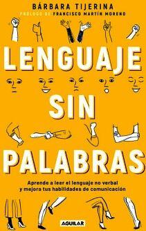 LENGUAJE SIN PALABRAS -APRENDE A LEER EL LENGUAJE NO VERBAL-