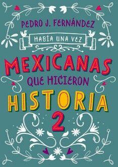 HABIA UNA VEZ MEXICANAS QUE HICIERON HISTORIA 2 (INFANTIL)