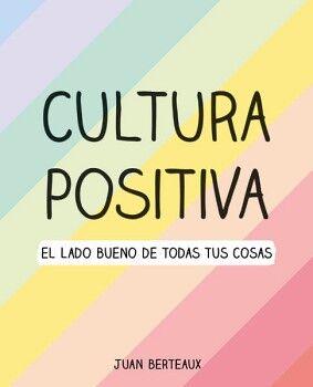 CULTURA POSITIVA -EL LADO BUENO DE TODAS TUS COSAS-