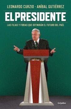 PRESIDENTE, EL -LAS FILIAS Y FOBIAS QUE DEFINIRAN EL FUTURO-