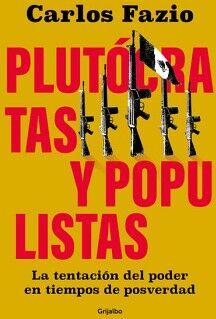 PLUTOCRATAS Y POPULISTAS -LA TENTACION DEL PODER EN TIEMPOS-