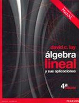 ALGEBRA LINEAL Y SUS APLICACIONES 4ED.