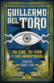 GUILLERMO DEL TORO -SU CINE, SU VIDA Y SUS MONSTRUOS-