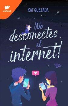 NO DESCONECTES EL INTERNET!               (WATTPAD)