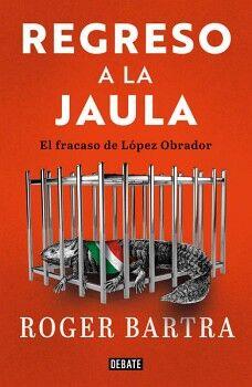 REGRESO A LA JAULA -EL FRACASO DE LÓPEZ OBRADOR-