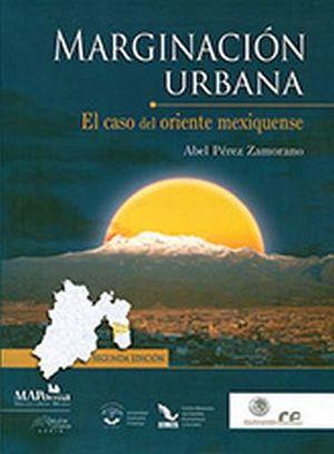 MARGINACION URBANA -EL CASO DEL ORIENTE MEXIQUENSE-