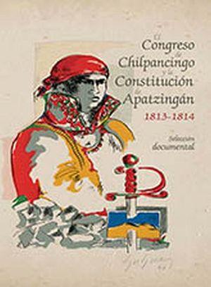CONGRESO DE CHILPANCINGO Y LA CONSTITUCION DE APATZINGAN (GF)