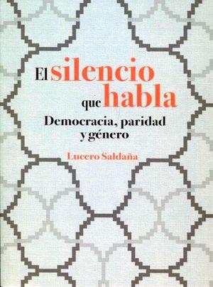 SILENCIO QUE HABLA, EL -DEMOCRACIA, PARIDAD Y GENERO-