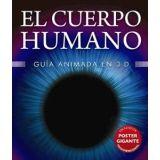 CUERPO HUMANO, EL    -GUIA ANIMADA EN 3D- (C/POSTER GIGANTE)