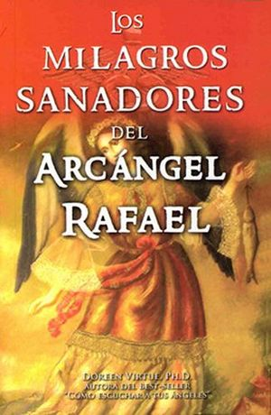 MILAGROS SANADORES DEL ARCANGEL RAFAEL, LOS