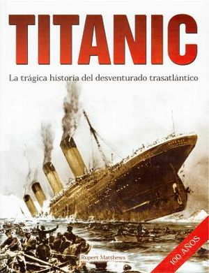 TITANIC -LA TRAGICA HISTORIA DEL DESVENTURADO TRASATLANTICO-