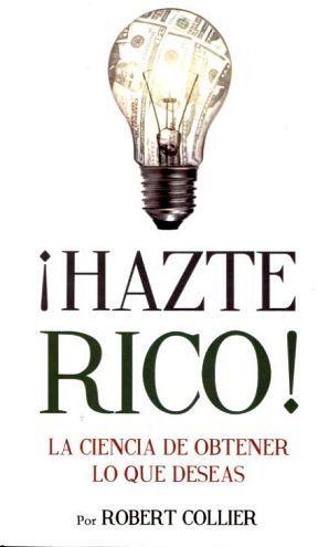 HAZTE RICO! -LA CIENCIA DE OBTENER LO QUE DESEAS-