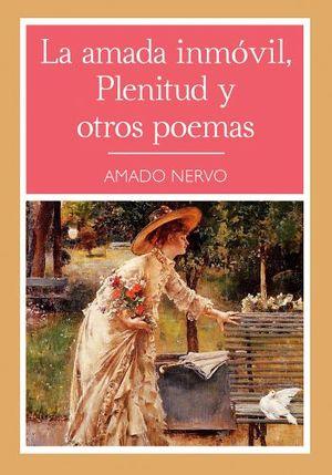 AMADA INMOVIL, PLENITUD Y OTROS POEMAS, LA (COL.NARRATIVA 48)
