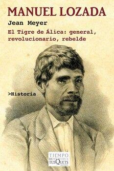 MANUEL LOZADA -EL TIGRE DE ALICA: GENERAL, REVOLUCIONARIO, REBEL-