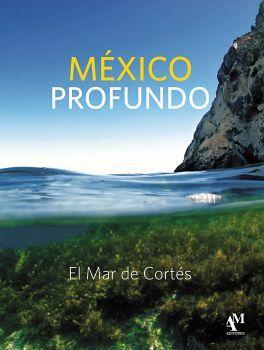 MEXICO PROFUNDO -EL MAR DE CORTES-        (GF)