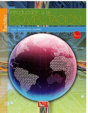 INTRODUCCION A LA COMPUTACION 3ED. -S.BACHILLER/DGIRE-