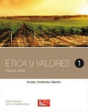 ETICA Y VALORES 1 2ED. (DGB/S.INTEGRAL COMPETENCIAS)