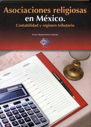 ASOCIACIONES RELIGIOSAS EN MEXICO. -CONTABILIDAD Y REGIMEN TRIBUT
