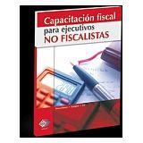 CAPACITACION FISCAL PARA EJECUTIVOS NO FISCALISTAS 11ED.