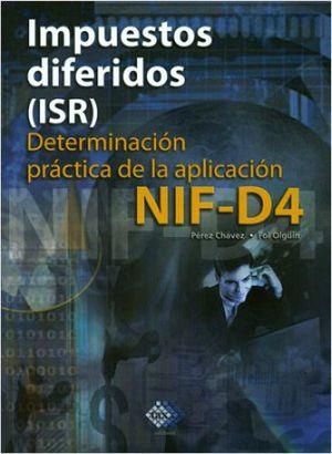 IMPUESTOS DIFERIDOS (ISR) -DETERMINAC.PRACT.DE LA APLIC. NIF D4-