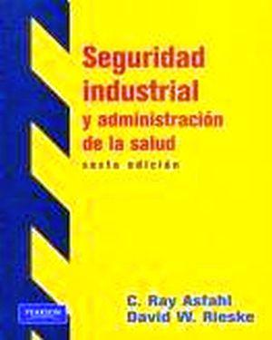 SEGURIDAD INDUSTRIAL Y ADMINISTRACION DE LA SALUD 6ED.