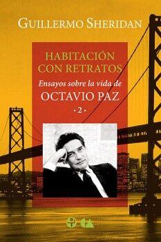 HABITACION CON RETRATOS -ENSAYOS S/VIDA DE OCTAVIO PAZ 2-