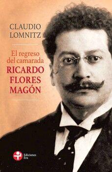 REGRESO DEL CAMARADA RICARDO FLORES MAGON, EL