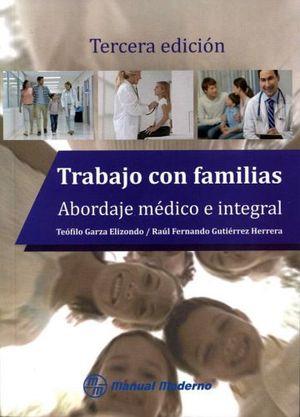 TRABAJO CON FAMILIAS -ABORDAJE MEDICO E INTEGRAL- 3ED.