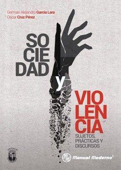 SOCIEDAD Y VIOLENCIA. SUJETOS, PRACTICAS Y DISCURSOS