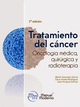 TRATAMIENTO DEL CÁNCER. 2ED. ONCOLOGÍA MÉDICA,QUIRÚRGICA Y RADIOT