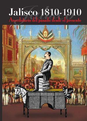 JALISCO 1810-1910 -ANECDOTARIO DEL PASADO DESDE EL PRESENTE-