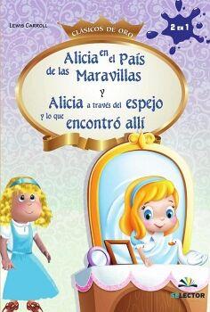 ALICIA EN EL PAIS DE LAS MARAVILLAS Y ALICIA A TRAVES DEL ESPEJO