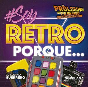 #SOY RETRO PORQUE...