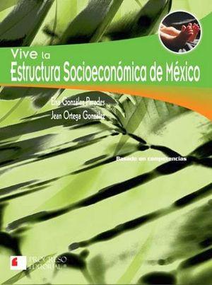 VIVE LA ESTRUCTURA SOCIOECON. DE MEXICO 2ED. -S.PIADA/COMPET.-