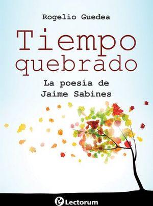 TIEMPO QUEBRADO -LA POESIA DE JAIME SABINES-