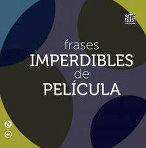 FRASES IMPERDIBLES DE PELICULA (COL. CINEFILIA)