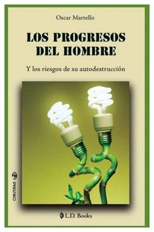 PROGRESOS DEL HOMBRE, LOS -Y LOS RIESGOS DE SU AUTODESTRUCCION-