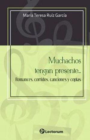 MUCHACHOS TENGAN PRESENTE...ROMANCES, CORRIDOS, CANCIONES Y COPLA
