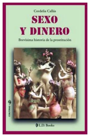 SEXO Y DINERO -BREVISIMA HISTORIA DE LA PROSTITUCION-