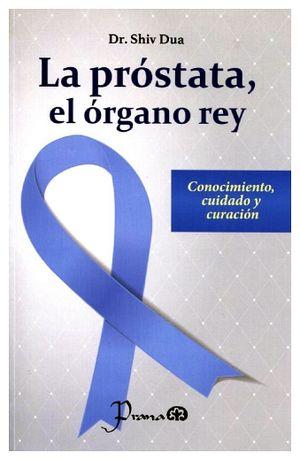 PROSTATA EL ORGANO REY, LA