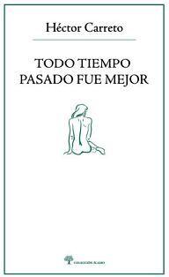 TODO TIEMPO PASADO FUE MEJOR              (COL. ALAMO)