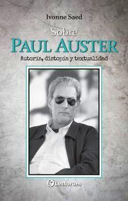SOBRE PAUL AUSTER -AUTORIA, DISTOPIA Y TEXTUALIDAD-