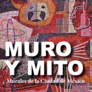 MURO Y MITO -MURALES DE LA CIUDAD DE MEXICO- (GF/EMPASTADO)